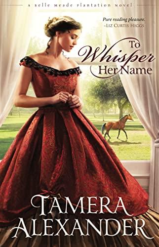 To Whisper Her Name (A Belle Meade Plantation Novel): Alexander, Tamera