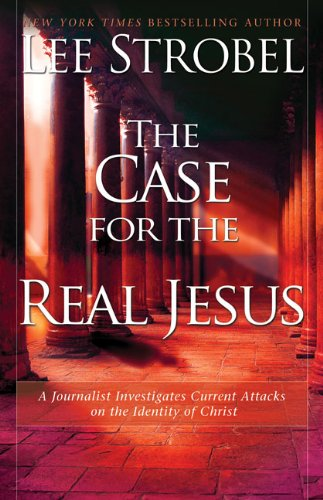 9780310292012: The Case for the Real Jesus: A Journalist Investigates Current Attacks on the Identity of Christ