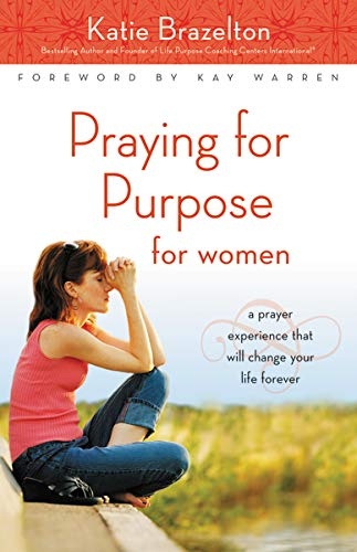 9780310292845: Praying for Purpose for Women: A Prayer Experience That Will Change Your Life Forever (Pathway to Purpose)