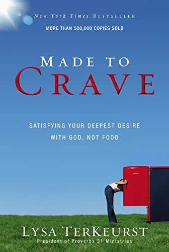 9780310293262: Made to Crave: Satisfying Your Deepest Desire with God, Not Food