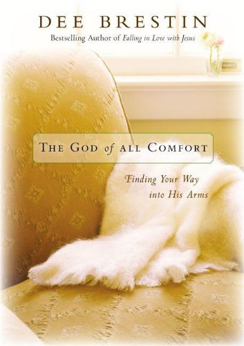 The God of All Comfort: Finding Your Way into His Arms: Brestin, Dee