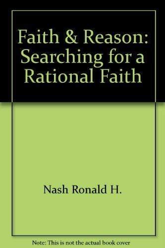 Faith and Reason : Searching for a: Ronald H. Nash