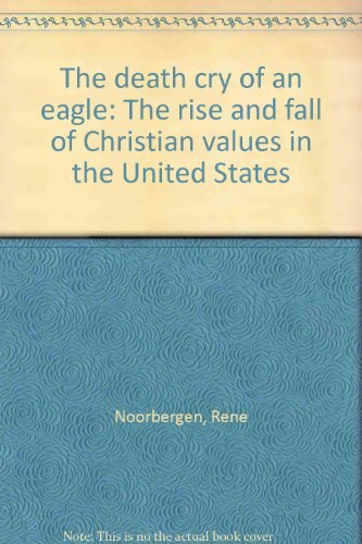 9780310304319: The Death Cry of an Eagle: The Rise and Fall of Christian Values in the United States
