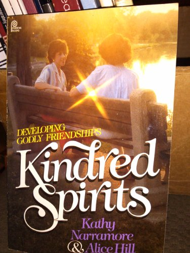 Kindred Spirits: Developing Godly Friendships: Kathy Narramore, Alice
