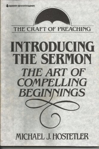 Introducing the Sermon: The Art of Compelling Beginnings (The Craft of preaching series): Hostetler...