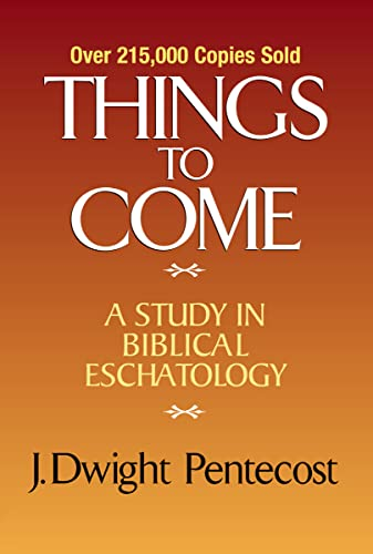 Things to Come: A Study in Biblical Eschatology (9780310308904) by J. Dwight Pentecost
