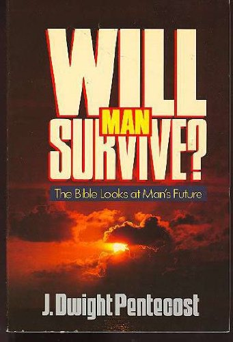 Will Man Survive?: The Bible Looks at Man's Future (031030931X) by J. Dwight Pentecost