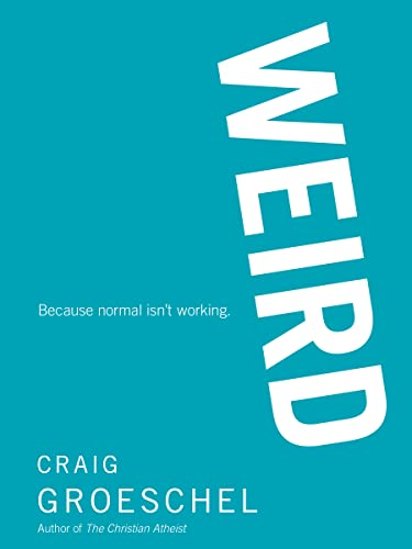 9780310315766: WEIRD: Because Normal Isn't Working
