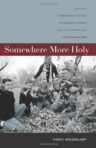 Somewhere More Holy: Stories from a Bewildered: Woodlief, Tony