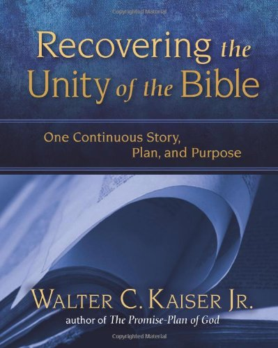 Recovering the Unity of the Bible: One Continuous Story, Plan, and Purpose: Kaiser  Jr., Walter C.