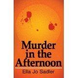 Murder in the Afternoon: Sadler, Ella Jo.