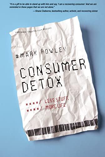Consumer Detox: Less Stuff, More Life: Powley, Revd. Mark