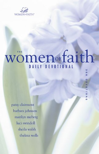The Women of Faith Daily Devotional: 366 Devotions (9780310324911) by Patsy Clairmont; Barbara Johnson; Marilyn Meberg; Luci Swindoll; Sheila Walsh; Thelma Wells