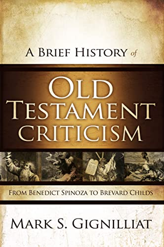 9780310325321: A Brief History of Old Testament Criticism: From Benedict Spinoza to Brevard Childs