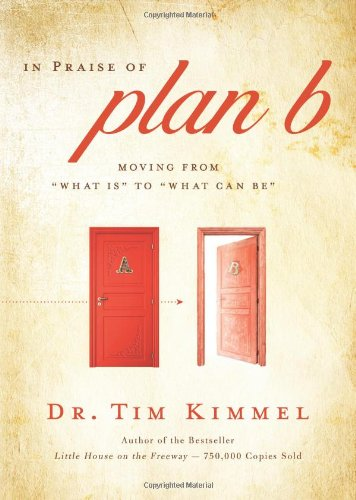 9780310327523: In Praise of Plan B: Moving From 'What Is' to 'What Can Be'