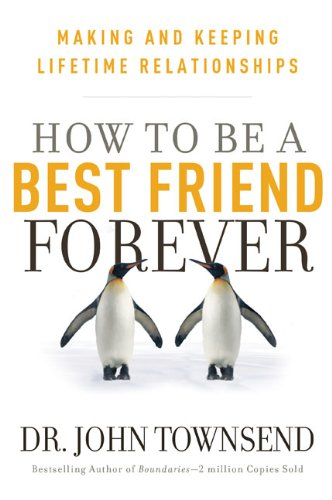 9780310327554: How to Be a Best Friend Forever: Making and Keeping Lifetime Relationships