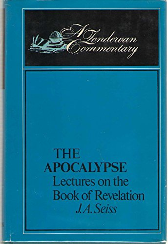 The Apocalpyse: Lectures on the Book of Revelation: J.A. Seiss