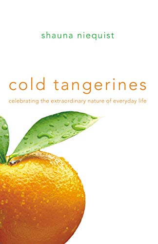 9780310329305: Cold Tangerines: Celebrating the Extraordinary Nature of Everyday Life