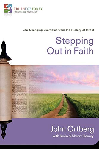 Stepping Out in Faith: Life-Changing Examples from the History of Israel (Truth for Today: From the Old Testament) (0310329620) by Ortberg, John