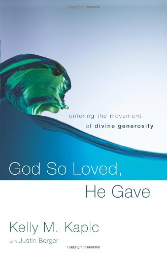 God So Loved, He Gave: Entering the Movement of Divine Generosity (0310329698) by Kapic, Kelly M.
