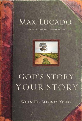 God's Story, Your Story: When His Becomes Yours (The Story) (9780310330066) by Lucado, Max