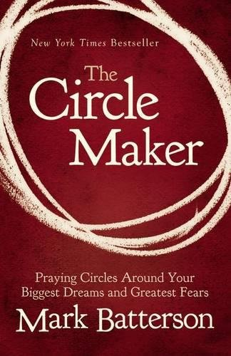 9780310330738: The Circle Maker: Praying Circles Around Your Biggest Dreams and Greatest Fears