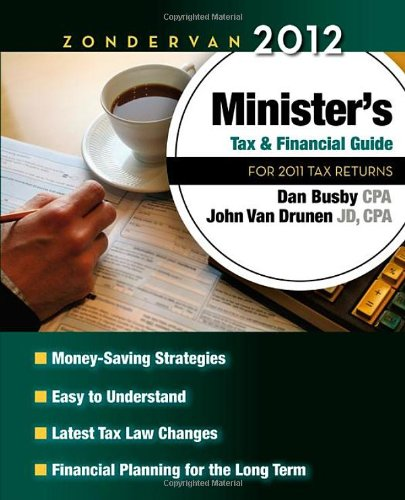 Zondervan 2012 Minister's Tax and Financial Guide: For 2011 Tax Returns (Zondervan Minister'...