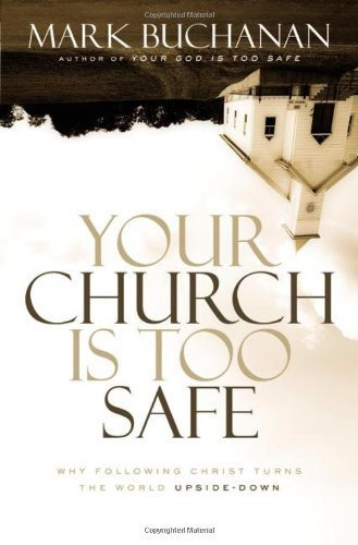 9780310331230: Your Church Is Too Safe: Why Following Christ Turns the World Upside-Down