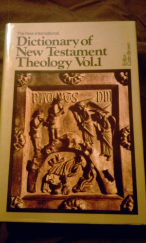 The New International Dictionary of New Testament Theology (Volume 1)