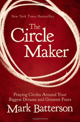 9780310333029: The Circle Maker: Praying Circles Around Your Biggest Dreams and Greatest Fears