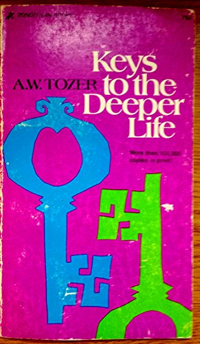 Keys to the Deeper Life: A. W. Tozer
