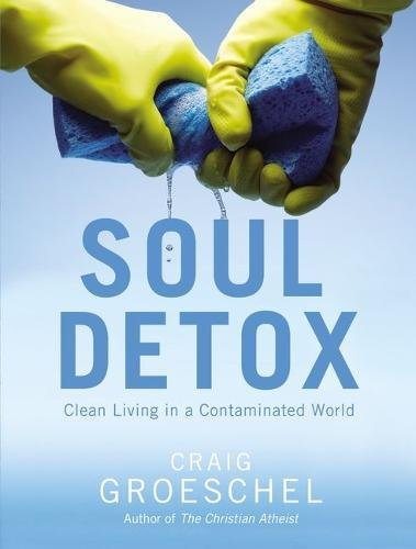 9780310333685: Soul Detox: Clean Living in a Contaminated World