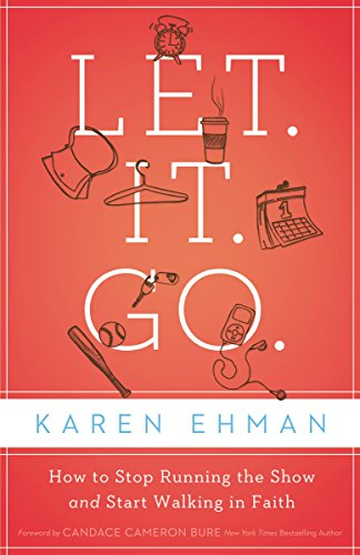 9780310333920: Let. It. Go.: How to Stop Running the Show and Start Walking in Faith