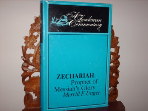 Zechariah: Prophet of Messiah's Glory (0310334209) by Merrill F. Unger