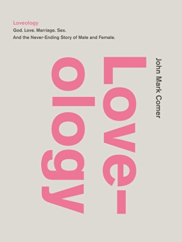 9780310337300: Loveology: God. Love. Marriage. Sex. and the Never-Ending Story of Male and Female.