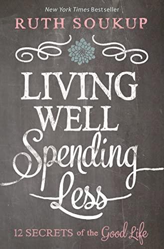 9780310337676: Living Well, Spending Less: 12 Secrets of the Good Life