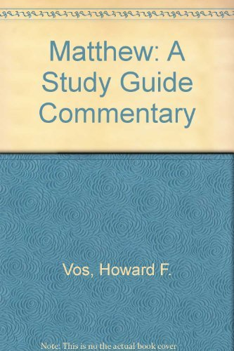 Matthew, a Study Guide Commentary (Bible study commentary series) (0310338832) by Vos, Howard F.