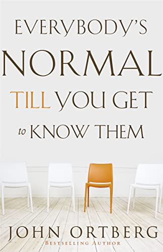 Everybody's Normal Till You Get to Know Them: John Ortberg