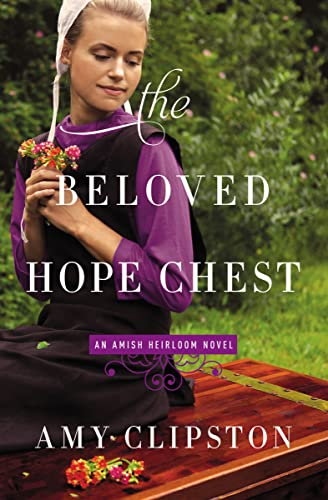 The Beloved Hope Chest (An Amish Heirloom: Clipston, Amy