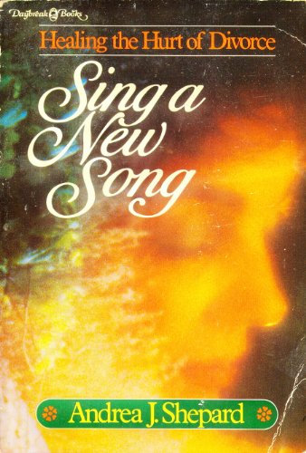 Sing a New Song: Healing the Hurt: Andrea J Shepard