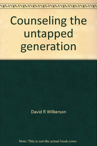 Counseling the untapped generation (0310345022) by David R Wilkerson