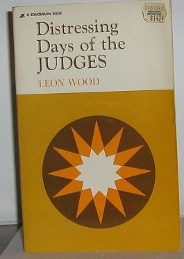 Distressing Days of the Judges: Wood, Leon James