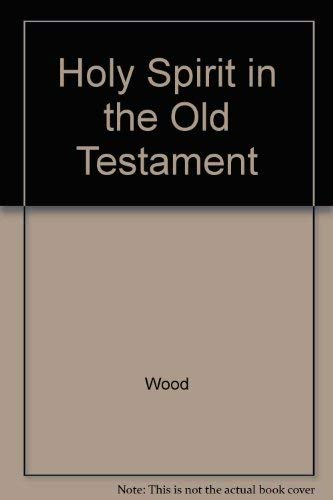 Holy Spirit in the Old Testament: Leon J. Wood
