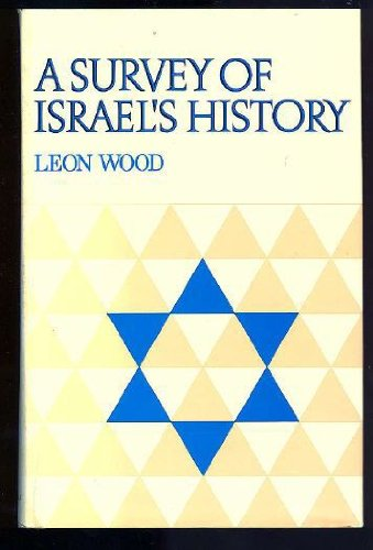 A Survey of Israel's History: Leon J Wood
