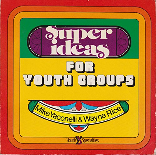 Super Ideas for Youth Groups (9780310349815) by Mike Yaconelli