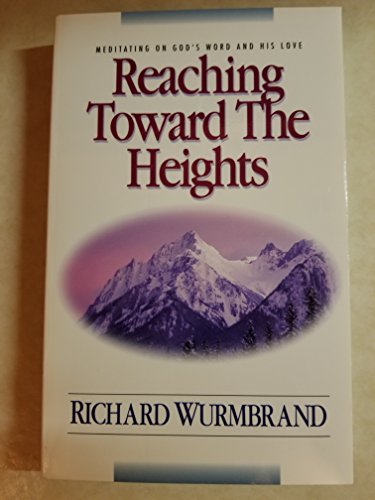 Reaching Toward the Heights (0310354714) by Wurmbrand, Richard