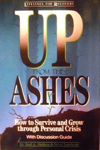 9780310355410: Up from the Ashes: How to Survive and Grow Through Personal Crisis