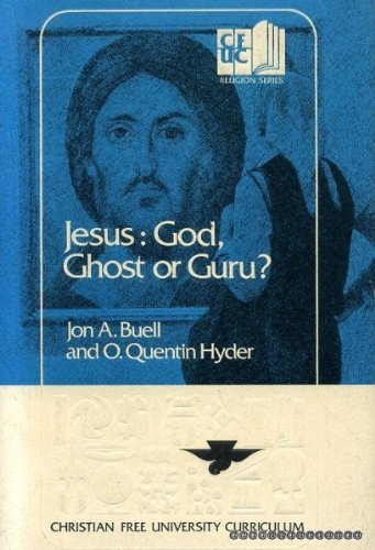 Jesus: God, Ghost, or Guru? (Christian free university curriculum) (0310357616) by Jon A. Buell; O. Quentin Hyder; F. F. Bruce