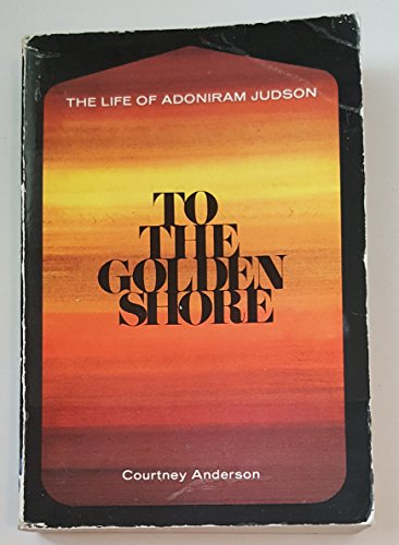 9780310361312: To the Golden Shore: The Life of Adoniram Judson