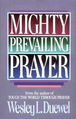 Mighty Prevailing Prayer: Wesley L. Duewel